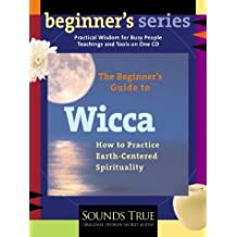 Beginner's Guide to Wicca, The: How to Practice Earth-Center: How to Practice Earth-centered Spirituality