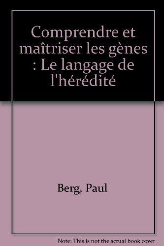 Comprendre et maîtriser les gènes : Le langage de l'hérédité par Paul Berg