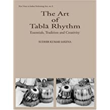 The Art of Tabla Rhythm: Essentials, Tradition and Creativity (New Vistas in Indian Performing Arts)
