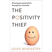 The Positivity Thief: Protecting your positivity from the people you work beside
