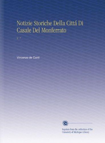 Notizie Storiche Della Cittá Di Casale Del Monferrato: V. 7 (Italian Edition)