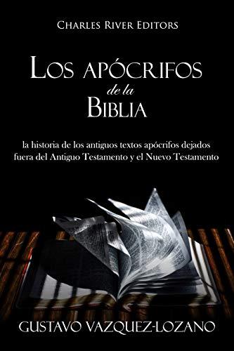 Los apócrifos de la Biblia: la historia de los antiguos textos apócrifos dejados fuera del Antiguo Testamento y el Nuevo Testamento