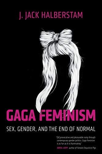 Gaga Feminism (Queer Action/ Queer Ideas) por J. Jack Halberstam