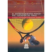 ENTRENAMIENTO FÍSICO DEL JUGADOR DE TENIS, EL. Fisiología, entrenamiento, programación, sesiones (Deportes)