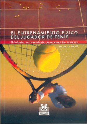 ENTRENAMIENTO FÍSICO DEL JUGADOR DE TENIS, EL. Fisiología, entrenamiento, programación, sesiones (Deportes) por Hervé Le Deuff