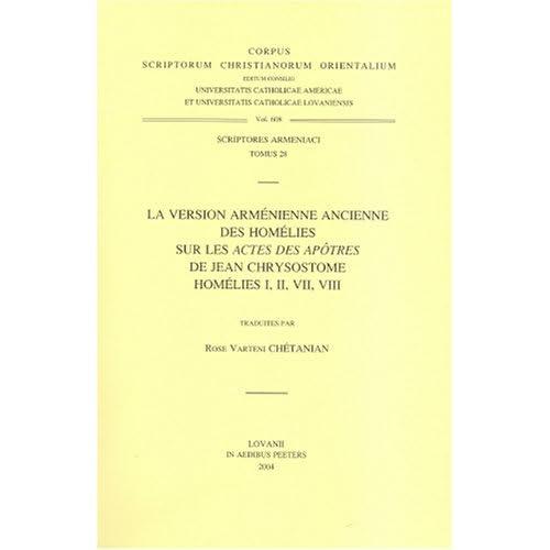La Version Armenienne Ancienne Des Homelies Sur Les Actes Des Apotres De Jean Chrysostome  Homelies I, II, VII, VIII