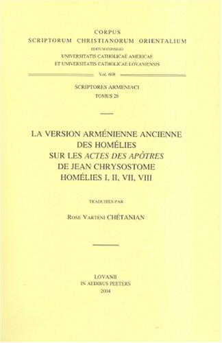 La Version Armenienne Ancienne Des Homelies Sur Les Actes Des Apotres De Jean Chrysostome  Homelies I, II, VII, VIII par Rv Chetanian