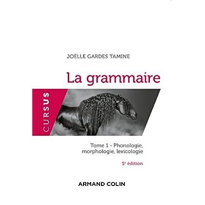 La grammaire - 5e éd. - Tome 1 : Phonologie, morphologie, lexicologie