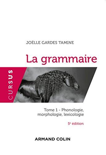 La grammaire - 5e éd. - Tome 1 : Phonologie, morphologie, lexicologie par Joëlle Gardes Tamine