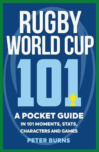 Rugby World Cup 101: A Pocket Guide in 101 Moments, Stats, Characters and Games por Peter Burns