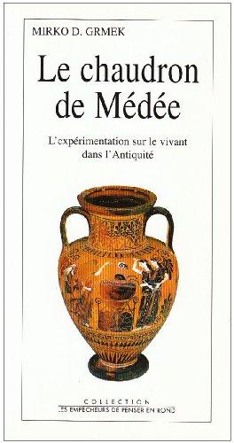 Le Chaudron de Médée. L'expérimentation sur le vivant dans l'Antiquité