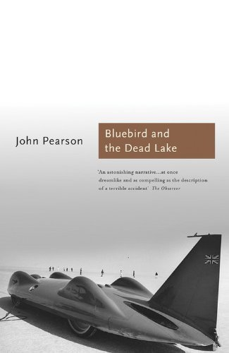 The Bluebird and the Dead Lake: The Classic Account of how Donald Campbell broke the World Land Speed Record (Sports Classics) by John Pearson (1-Aug-2013) Paperback
