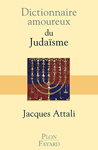 Dictionnaire amoureux du Judaïsme (2) par Jacques ATTALI