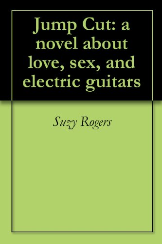 Jump Cut: a novel about love, sex, and electric guitars