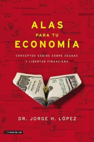 Descargar Libro Alas Para Tu Economia: Conceptos Sabios Sobre Deudas y Libertad Financiera de Jorge H Lopez