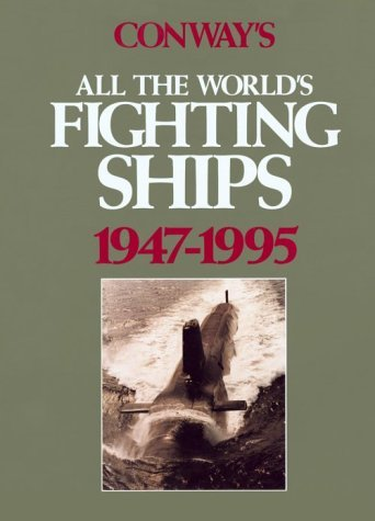 Conway's All the World's Fighting Ships, 1947-1995 by Naval Institute Press (1996-03-31)