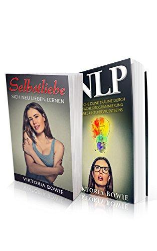 Selbstliebe: NLP: 2 in 1 Bundle sich neu lieben Lernen, weil Du es Wert bist, geliebt zu werden Erreiche deine Träume durch einfache Programmierung deines Unterbewussseins