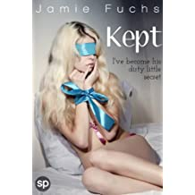 Kept: I've Become His Dirty Little Secret (Kept, Taken, Controlled. Book 1) (English Edition)