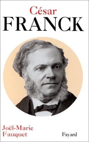 César Franck par Joël-Marie Fauquet
