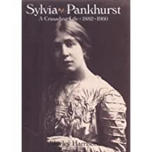 Sylvia Pankhurst: The Life and Loves of a Romantic Rebel
