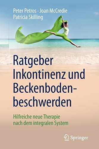 Ratgeber Inkontinenz und Beckenbodenbeschwerden: Hilfreiche neue Therapie nach dem integralen System -