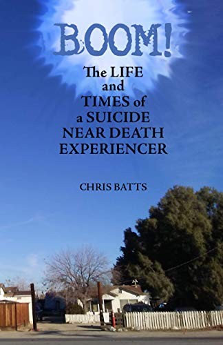 Boom!: The Life and Times of a Suicide Near Death Experiencer (English Edition)