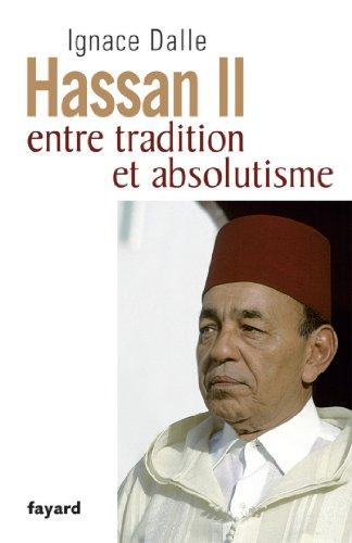 Hassan II : Entre tradition et absolutisme (Biographies Historiques)