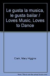 Le gusta la música, le gusta bailar par  Mary Higgins Clark