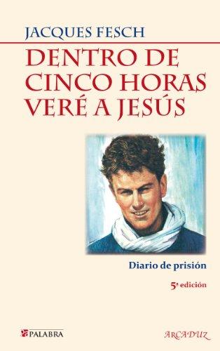 Dentro de cinco horas veré a Jesús (Arcaduz nº 102) par  Jacques Fesch