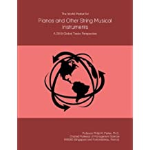 The World Market for Pianos and Other String Musical Instruments: A 2018 Global Trade Perspective
