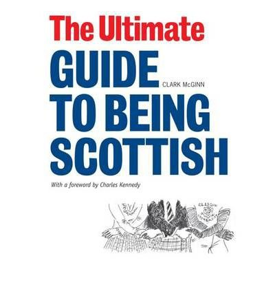 [(The Ultimate Guide to Being Scottish)] [ By (author) Clark McGinn ] [November, 2014]