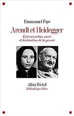 Arendt et Heidegger - Extermination nazie et destruction de la pensée de Emmanuel Faye