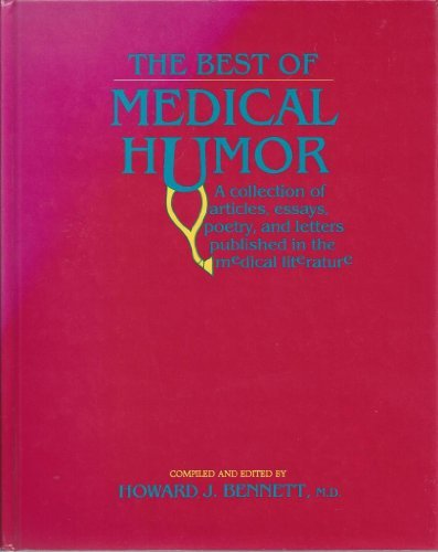 The Best of Medical Humor: A Collection of Articles, Essays, Poetry, and Letters Published in the Medical Literature by Howard J., M.D. Bennett (1991-01-01)