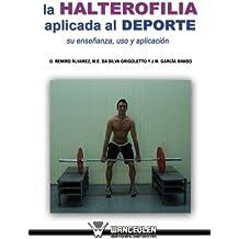 La halterofilia aplicada al deporte: Su enseñanza, uso y aplicacion