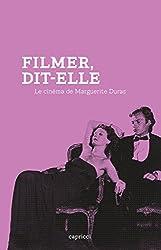 Filmer, dit-elle - Le Cinéma de Marguerite Duras
