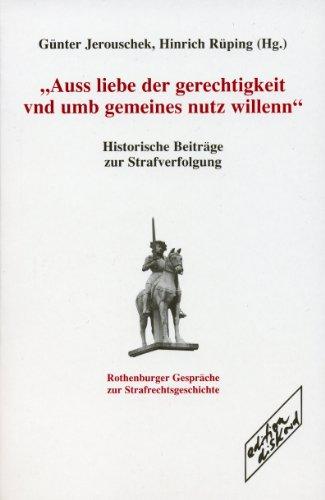 »Auss liebe der gerechtigkeit vnd umb gemeines nutz willenn«: Historische Beiträge zur Strafverfolgung - Rothenburger Gespräche zur Strafrechtsgeschichte, Band 1 (Haland & Wirth)