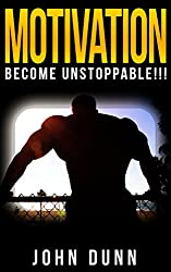 MOTIVATION: Become Unstoppable!!!: Motivation - The Most Efficient, Proven Method to Get Motivated Right Now! (English Edition)