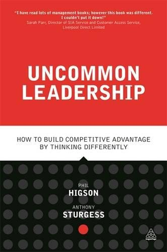 Uncommon Leadership: How to Build Competitive Advantage by Thinking Differently