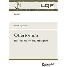 Offertorium: Das mittelalterliche Meßopfer (Liturgiewissenschaftliche Quellen und Forschungen)
