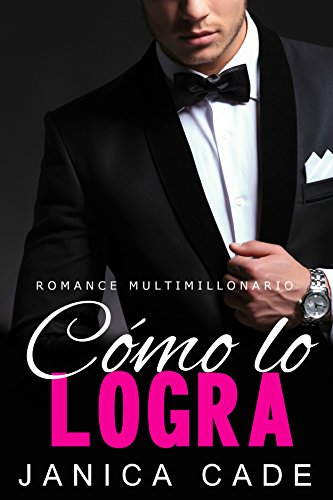 Cómo lo logra LIBRO 8: Romance multimillonario (Serie Contrato con un multimillonario) (Spanish Edition)