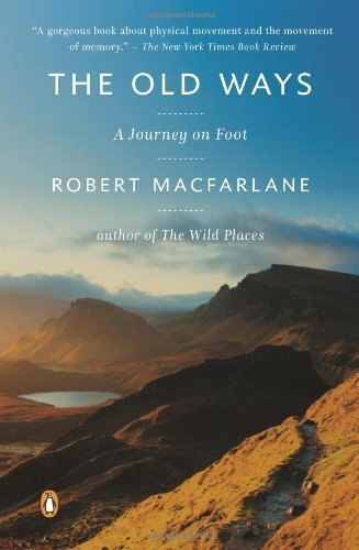 The Old Ways: A Journey on Foot by Macfarlane, Robert (2013) Paperback