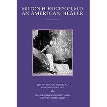 Milton H. Erickson M.D.: An American Healer (Profiles of Healing)