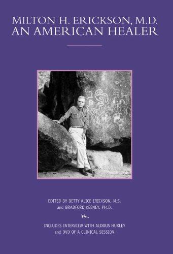 Milton H. Erickson, M.D.: An American Healer [With DVD] (Profiles in Healing)