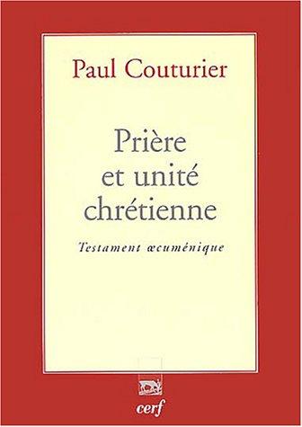 Prière et unité chretienne : Testament oecuménique