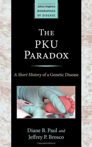 The PKU Paradox: A Short History of a Genetic Disease (Johns Hopkins Biographies of Disease) by Diane B. Paul (2013-11-05)