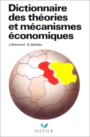 Dictionnaire des théories et mécanismes économiques, 2° édition augmentée