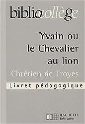 Yvain ou le Chevalier au lion. Livret pédagogique