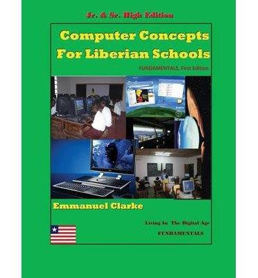 [(Computer Concepts for Liberian School, Jr. & Sr. High Edition: First Edition )] [Author: Emmanuel Clarke] [Dec-2013]