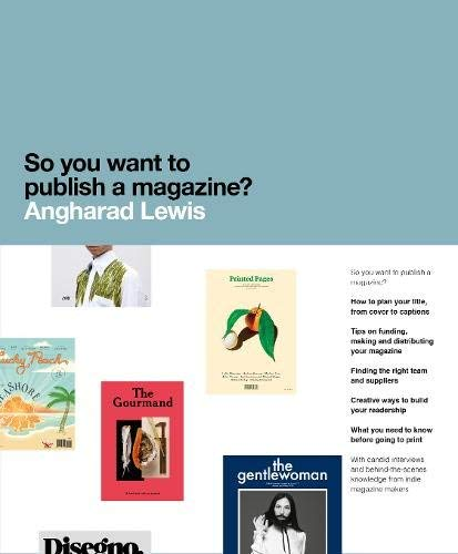 So You Want to Publish a Magazine? by Angharad Lewis (2016-08-09)