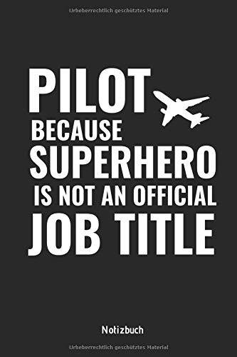PILOT BECAUSE SUPERHERO IS NOT AN OFFICIAL JOB TITLE NOTIZBUCH: NOTIZHEFT, PLANER ODER ZEICHENBLOCK...